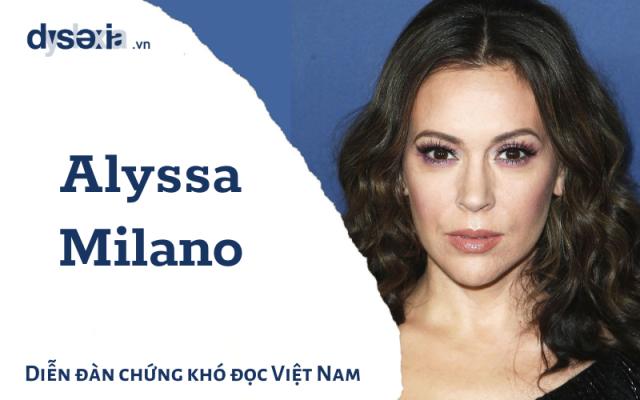 Alyssa Milano mắc chứng khó đọc
